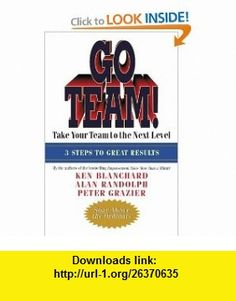 Go Team! Take Your Team to the Next Level (9781576754474) Ken Blanchard, Alan Randolph, Peter Grazier , ISBN-10: 1576754472  , ISBN-13: 978-1576754474 ,  , tutorials , pdf , ebook , torrent , downloads , rapidshare , filesonic , hotfile , megaupload , fileserve