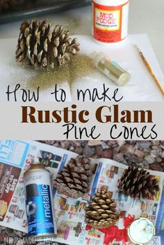 How to make Rustic Glam Pine Cones. All you need is glitter,Mod Podge and spray paint!