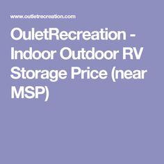 OuletRecreation - Indoor Outdoor RV Storage Price (near MSP)