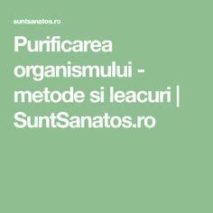 Purificarea organismului - metode si leacuri   SuntSanatos.ro Good To Know, Health, Salud, Health Care, Healthy