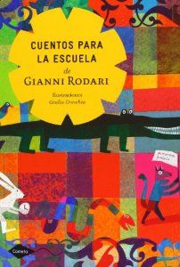 Cuentos para la escuela / de Gianni Rodari ; ilustraciones de Giulia Orecchia ; traducción Noelia Palacios