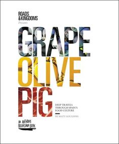 Grape, Olive, Pig: Deep Travels Through Spain's Food Culture by Matt Goulding. Grape Olive Pig Deep Travels Through Spain s Food Culture. Best Books Of 2017, New Books, Good Books, Date, Chefs, Roads And Kingdoms, Edible Creations, Tapas Bar, Free Ebooks