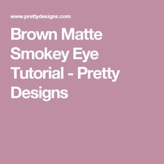 Brown Matte Smokey Eye Tutorial - Pretty Designs
