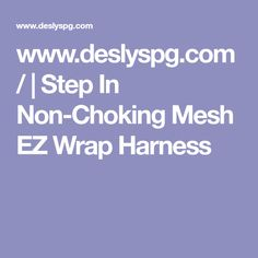 www.deslyspg.com/ | Step In Non-Choking Mesh EZ Wrap Harness