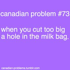 Canadian Problems - haven't had bagged milk in years, but I certainly remember it. I spilled many a milk bag in my time. Canadian Memes, Canadian Things, I Am Canadian, Canadian Girls, Canadian Humour, Canada Funny, Canada Eh, Canada Jokes, All About Canada