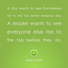 """A star wants to see themselves ise to the top before everyone else. A leader wants to see everyone else rise to the top before they do."" Simon Sinek #ThinkSHARED"