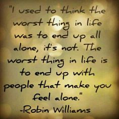 I Used To Think The Worst Thing In Life Was To End Up All Alone It's Not