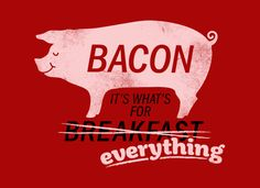Bacon, It's What's For Everything T-Shirt   SnorgTees