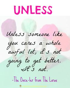 """""""Unless someone like you cares a whole awful lot..."""" quote from The Lorax by Dr. Seuss"""
