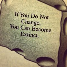 Who Moved My Cheese Quotes | If you do not change, you can become extinct