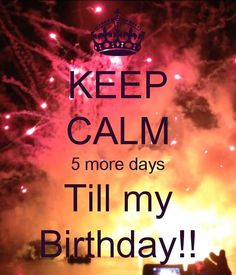 Birth Day QUOTATION Image : Quotes about Birthday Description 5 days till bday Sharing is Caring Hey can you Share this Quote ! Keep Calm My Birthday, Tomorrow Is My Birthday, Its My Birthday Month, My Best Friend's Birthday, Birthday Week, Birthday Stuff, Birthday Gifts, Happy Birthday Qoutes, Birthday Quotes For Me