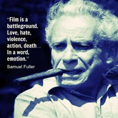 Film Director Quote - Sam Fuller - Movie Director Quote - #samfuller #samuelfuller reidrosefelt.com