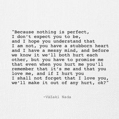 """""""""""Because nothing is perfect, I don't expect you to be, and I hope you understand that I am not, you have a stubborn heart and I have a messy mind, and…"""""""