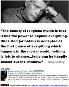 """""""The beauty of religious mania is that it has the power to explain everything."""" ― Stephen King.  > > > >  Thomas Paine: """"The study of theology, as it stands in the Christian churches, is the study of nothing."""" > > > . Click image!"""