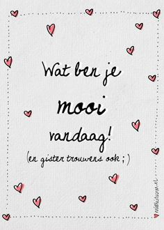 Wath are you beautiful today. (and yesterdag also) The Words, More Than Words, Cool Words, Favorite Quotes, Best Quotes, Funny Quotes, Nice Quotes, Dutch Words, Dutch Quotes