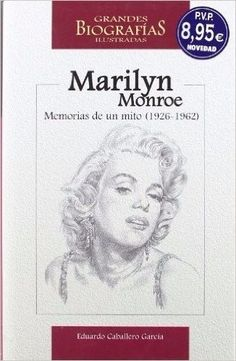 Marilyn Monroe: Memorias de un mito (1926-1962)  Eduardo Caballero Garcia  SIGMARLIBROS