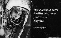 Aforisma di oggi, 12 Maggio: Yuri Gagarin Yuri Gagarin fu il primo astronauta a portare a termine con successo una missione spaziale. Diventò, per questo motivo, un eroe nazionale. Era il 1961, piena guerra fredda, e un pilota Sovietico ragg #aforisma #aforismi #yurigagarin