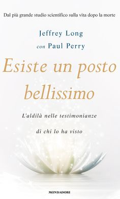Jeffrey Long, Paul Perry, Esiste un posto bellissimo