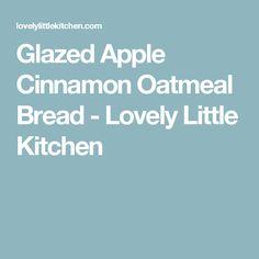 Glazed Apple Cinnamon Oatmeal Bread - Lovely Little Kitchen
