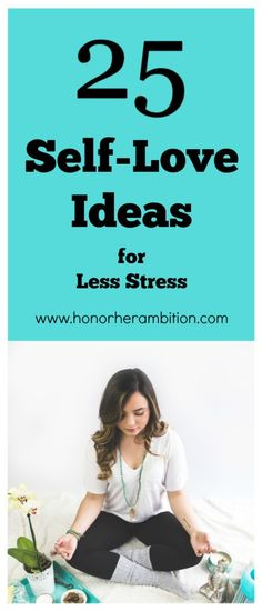 25 Self-Love Ideas for Less Stress | Feeling drained of energy? Do you need more me time? Here are 25 self love ideas, many of which can easily be squeezed into your already hectic schedule.