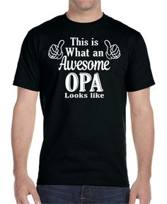 This Is What An Awesome Opa Looks Like - Unisex T-Shirt Opa Shirt Opa Gifts for…