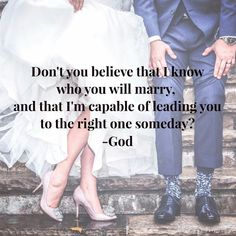 Don't you believe that I know what you were married and that I am capable of leading you to the right one someday - God  #godlyrelationship #true