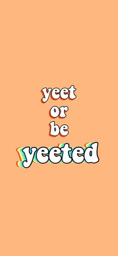 Yeet Or Be Yeeted Wallpapers - Wallpaper Cave