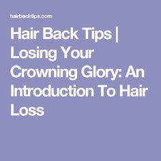 Hair Back Tips   Losing Your Crowning Glory: An Introduction To Hair Loss