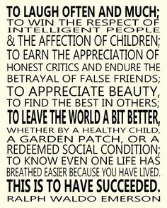 * I read this at my grandpa's funeral. It is by far my favorite quote by Ralph Waldo Emerson