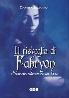 """La Biblioteca di Eliza: Oggi ti segnalo... """"Il Risveglio di Fahryon – Parte seconda. Il Suono Sacro di Arjiam"""" di Daniela Lojarro"""