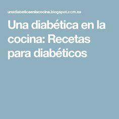 Una diabética en la cocina: Recetas para diabéticos