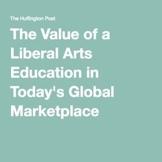 The Value of a Liberal Arts Education in Today's Global Marketplace