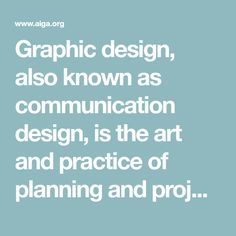 Graphic design, also known as communication design, is the art and practice of planning and projecting ideas and experiences with visual and textual content.
