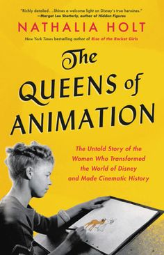 The Queens of Animation by Nathalia Holt | Little, Brown and Company