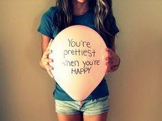 you're prettiest when you're happy!