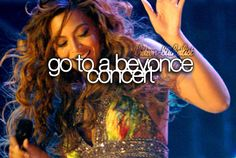 Go to a Beyonce concert // Bucket list // Checking this off today 7-18-2014 Houston, Texas