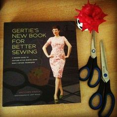 Gertie's new book for better sewing, always on sewing table and tones inspirational! <3
