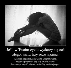 Jeśli w Twoim życiu wydarzy się coś złego, masz trzy rozwiązania: Me Quotes, Motivational Quotes, Inspirational Quotes, Mind Power, More Than Words, Yoga, Success Quotes, Motto, Personal Development