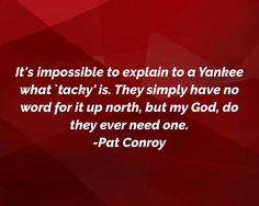 Pat Conroy quote about Yankees and tackiness
