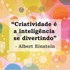 Criativida é a inteligência se divertindo. Albert Einstein