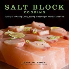 Salt Block Cooking: 70 Recipes for Grilling, Chilling, Searing, and Serving on Himalayan Salt Blocks by Mark Bitterman (searchable index of recipes)
