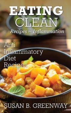 Eating Clean Recipes for Inflammation: Anti Inflammatory Diet Recipes (The Inflammation Advisor Series) by Susan Greenway, http://www.amazon.com/dp/B00JM404DS/ref=cm_sw_r_pi_dp_OBiQtb07TDD72