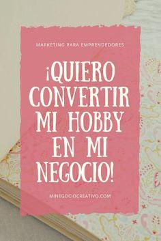 ¡Quiero convertir mi hobby en mi negocio! ¿Cómo lo hago y por dónde empiezo? Lee mi post --> #marketing #emprendedores #negocios