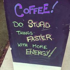 Coffee! Do stupid things faster with more energy! #coffeefunny