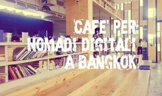 Cafè per Nomadi Digitali a Bangkok