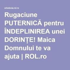 Rugaciune PUTERNICĂ pentru ÎNDEPLINIREA unei DORINȚE! Maica Domnului te va ajuta | ROL.ro Marti, Good Morning Love, Poetry Quotes, Prayers, Health, Romania, Workshop, Remedies, Gardening