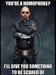 Rob Halford Judas Priest Is gonna kick your homophobe ass!! LOVE IT