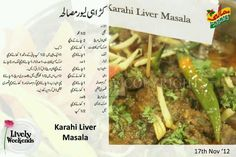 Karhai Liver Masala By Shireen Anwar  Ingredients Liver ½ kg cut into small cubes Chili powder 2 tsp Ginger garlic paste 1 tbsp Tomato 1 chopped Salt 1 tsp Roasted white cumin crushed 1 tsp heaped Yogurt 2 tbsp Allspice 1 tsp Kasori methi 1 tbsp Green chilies whole small ones 8 Ginger Julian 1 tbsp Oil ½ cup Method Put ½ cup water in a karhai with ginger garlic paste, tomatoes, salt and chili powder, fry well for 10 minutes add liver and oil, coriander leaves chopped, green chilies whole…
