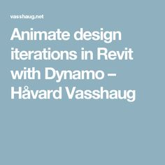 Animate design iterations in Revit with Dynamo – Håvard Vasshaug