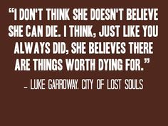City of Lost Souls Quote - Indeed! There are things worth dying for and one of them is LOVE!